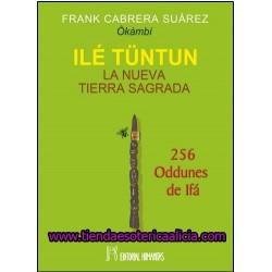 NUEVA TIERRA SAGRADA. 256 ODDUNES DE IFA. ILE TUNTUN